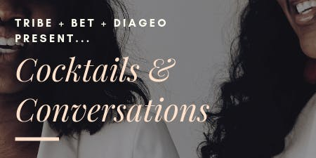 TRIBE x BET x Diageo Present: Cocktails & Conversations