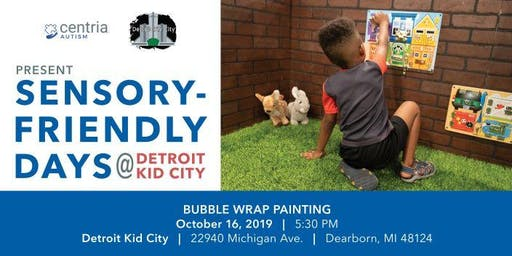 Sensory Friendly Bubble Wrap Painting at Detroit Kid City - Presented by Centria Autism