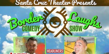 Santa Cruz Theater Presents: BorderLaughs Comedy Show Vol.4 tickets