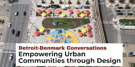 Detroit-Denmark Conversations: Empowering Urban Communities through Design tickets