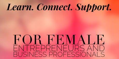 Learn. Connect. Support. for women entrepreneurs and business professionals tickets