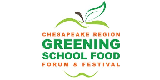 Chesapeake Region Greening School Food Forum & Festival