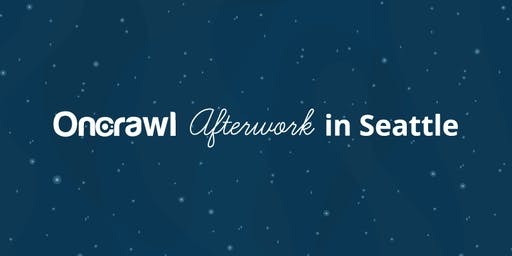 OnCrawl Afterwork in Seattle