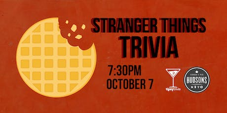 Stranger Things Trivia - Oct 7, 7:30pm - Hudsons Shawnessy  tickets