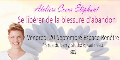 Atelier Coeur Éléphant: Se libérer de la blessure d'abandon billets