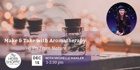 Mythical Gifts From Nature Make & Take with Aromatherapy tickets