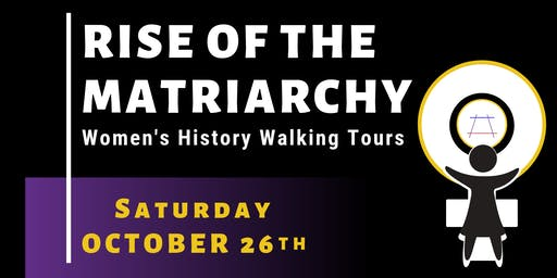 Rise Of The Matriarchy:  Women's History Walking Tours