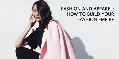 Fashion and Apparel Panel:  How To Build & Grow Your Fashion Empire - FREE