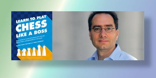Learn to Play Chess like a Boss: Make Pawns of Your Opponents with Tips and Tricks from a Grandmaster of the Game with author Patrick Wolff
