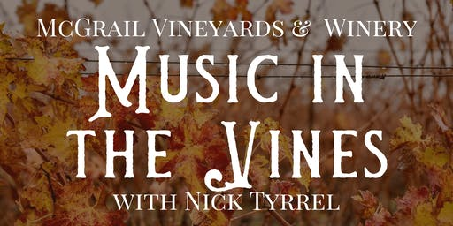 Music in the Vines at McGrail Vineyards with Nick Tyrrel