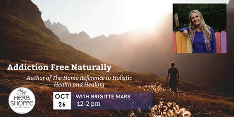 Addiction Free Naturally with Brigitte Mars tickets