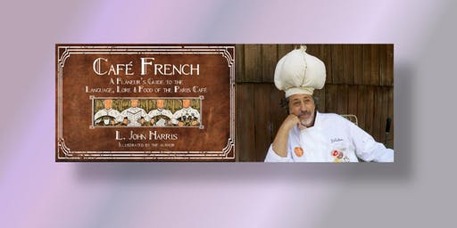 Cafe French: A Flaneur's Guide to the Language, Lore and Food of the Paris Café with author L. John Harris