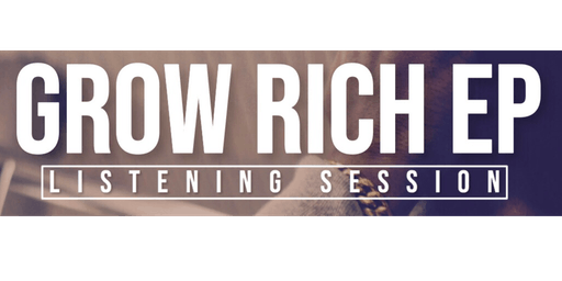 Grow Rich EP Listening Session