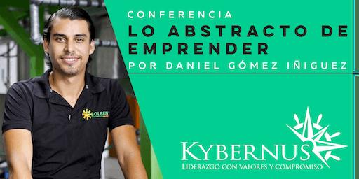 Conferencia ''LO ABSTRACTO DE EMPRENDER'' por Daniel Gómez Iñiguez
