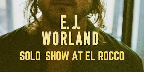 E.J. WORLAND SOLO SHOW AT EL ROCCO tickets
