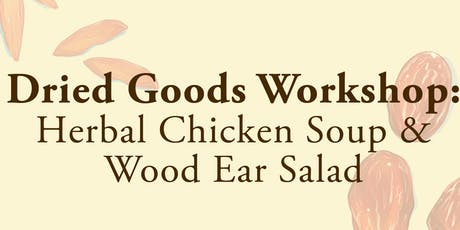 Dried Goods Workshop: Herbal Chicken Soup and Wood Ear Salad tickets