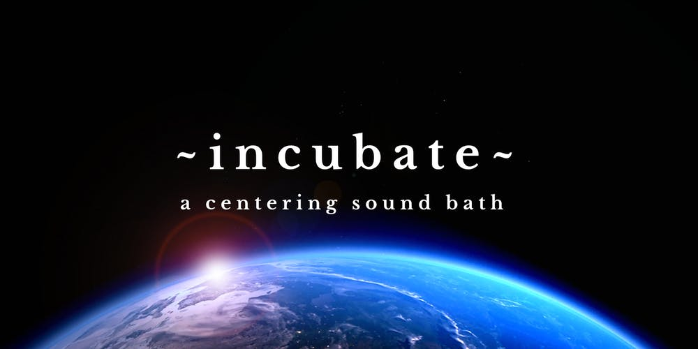 INCUBATE~ A Centering Sound Bath Tickets, Wed, Sep 11, 2019