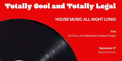 TOTALLY COOL AND TOTALLY LEGAL -  HOUSE MUSIC ALL NIGHT
