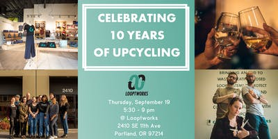 Looptworks Anniversary Party - Celebrating 10 Years of Upcycling!