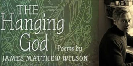 The Hanging God: A Poetry Reading by James Matthew Wilson tickets