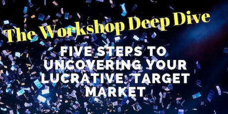 HALF DAY Workshop... The 5 Steps to Uncovering Your Lucrative Target Market tickets