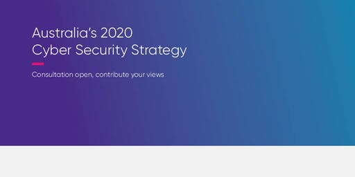 2020 Cyber Security Strategy Open Forum - Canberra