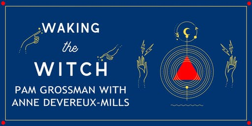 Waking the Witch: Pam Grossman with Anne Devereux-Mills