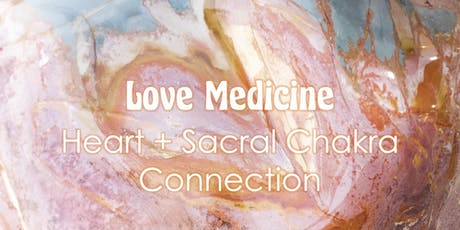 Love Medicine: HEART/SACRAL CHAKRA CONNECTION tickets