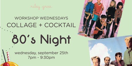 Riley Grae Presents Workshop Wednesdays Collage + Cocktail (80s Night) tickets