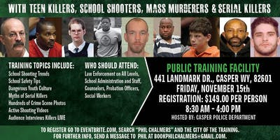Profiling Teen Killers, School Shooters, Mass Murderers and Serial Killers by Phil Chalmers-Casper, WY November 15, 2019