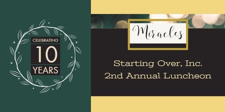 "Starting Over Inc. hosts  our ""Miracles""  Luncheon:   10 years and growing! tickets"