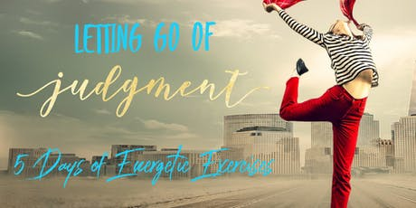 Letting go of Judgment: 5 Days of Energetic Practices tickets