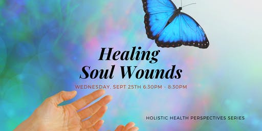 Holistic Health Perspectives Series: Healing Soul Wounds