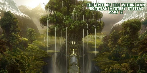 THE TREE OF LIFE WITHIN MAN EGYPTIAN MYSTERY SYSTEM PART 2 LIVESTREAM EVENT