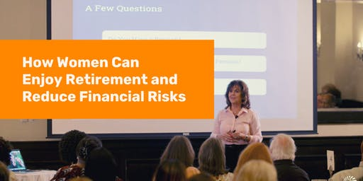 Free Dinner Event- How Women Can Enjoy Retirement and Reduce Financial Risks