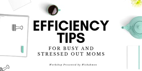 Efficiency and Time Saving Tips for Busy Moms  tickets