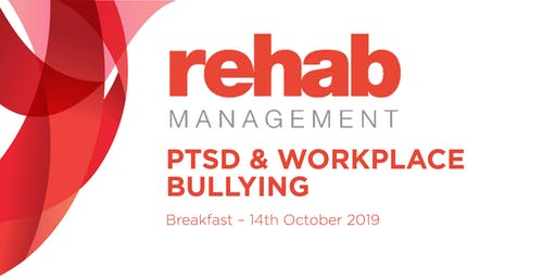 Rehab Management - PTSD and Workplace Bullying