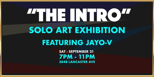 """""""The INTRO"""" Solo Art Exhibit by Jayo-V"""