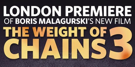 LONDON PREMIERE | WEIGHT OF CHAINS 3 | BORIS MALAGURSKI tickets