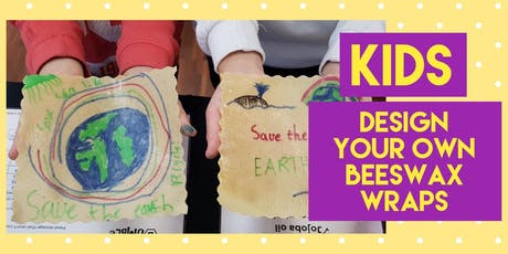 KIDS Design & Make Your Own Beeswax Wraps tickets