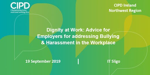 Dignity at Work: Advice for Employers for addressing Bullying & Harassment in the Workplace - CIPD Ireland North West Region