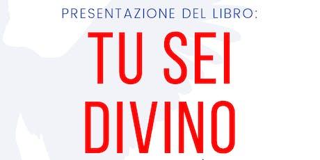 Presentazione libro: TU SEI DIVINO - Risveglia la tua divinità interiore biglietti