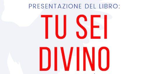Presentazione libro: TU SEI DIVINO - Risveglia la tua divinità interiore