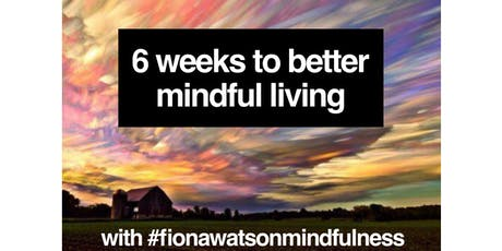 6 Weeks to Better Mindful Living tickets