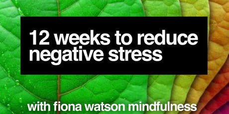 12 Weeks to Reduce Negative Stress – with Fiona Watson Mindfulness  tickets