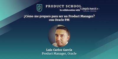¿Cómo me preparo para ser un Product Manager? con Oracle PM