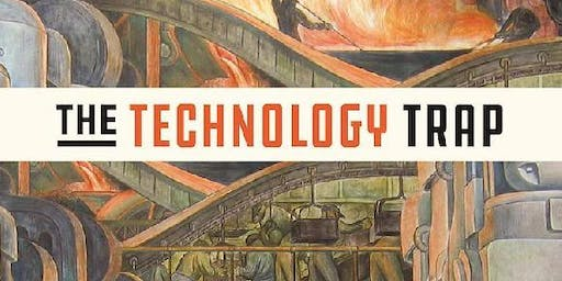 The Technology Trap: Capital, Labor and Power in the Age of Automation