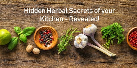 Hidden herbal secrets of your kitchen - revealed! tickets