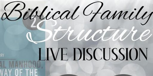 Biblical Family Structure - LIVE Discussion