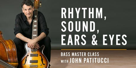 Rhythm, Sound, Ears & Eyes with John Patitucci tickets